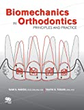 Biomechanics in Orthodontics : Principles and Practice, Nanda, Ram S. and Tosun, Yahya, 0867155051