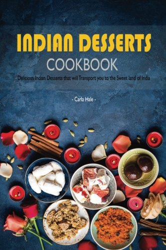 Books : Indian Desserts Cookbook: Delicious Indian Desserts that will Transport you to the Sweet land of India