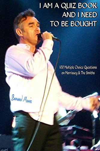 Morrissey New York Dolls - I Am A Quiz Book And I Need To Be Bought: 100 Multiple-Choice Questions On Morrissey & The Smiths