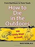 img - for How to Die in the Outdoors, 2nd: From Bad Bears to Toxic Toads, 110 Grisly Ways to Croak book / textbook / text book