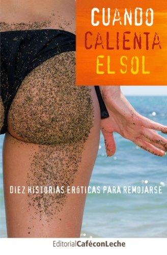 Cuando Calienta El Sol: Diez Historias Eróticas Para Remojarse: Volume 1