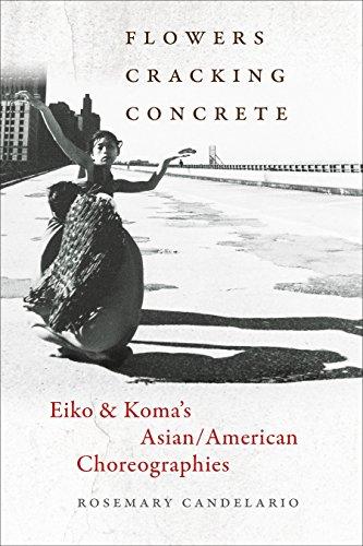 Flowers Cracking Concrete: Eiko & Koma's Asian/American Choreographies