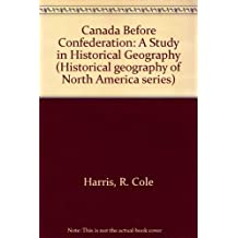 Canada before Confederation: A study in historical geography