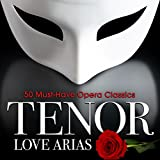 Tenor Love Arias: 50 Must-Have Opera Classics