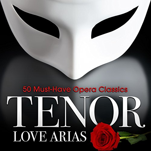 Tenor Love Arias: 50 Must-Have Opera ()