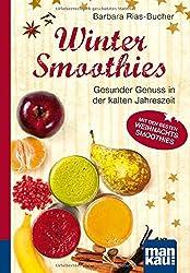 Winter-Smoothies. Kompakt-Ratgeber: Gesunder Genuss in der kalten Jahreszeit. Mit den besten Weihnachts-Smoothies