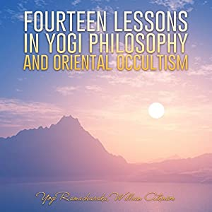 Fourteen Lessons in Yogi Philosophy and Oriental Occultism Audiobook