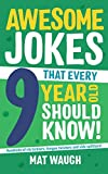 Awesome Jokes That Every 9 Year Old Should Know!: Hundreds of rib ticklers