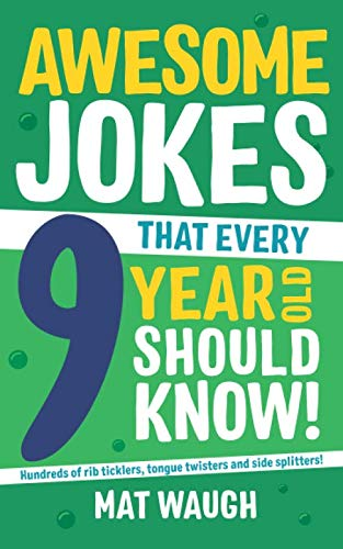Awesome Jokes That Every 9 Year Old Should Know!: Hundreds of rib ticklers, tongue twisters and side splitters (Awesome Jokes for Kids) (Best Gifts For Nine Year Old Boy)