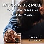 Raus aus der Falle: Wenn der Alkohol Sie im Griff hat | Robert T. Willer