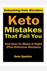 Keto Mistakes That Fail You And How To Make It Right: Plus 7 Delicious Ketogenic Recipes You Will Crave (Goof Buster Series Book 1) (Volume 1) Paperback