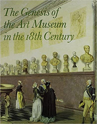 Download online The Genesis of the Art Museum in the 18th Century: Papers Given at a Symposium in National Museum Stockholm, June 26, 1992, in Cooperation With the R (Nationalmusei Skriftserie) PDF, azw (Kindle)