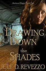 Drawing Down the Shades (Antique Magic Book 2)