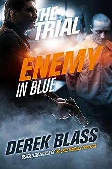 Enemy in Blue: The Trial (Book #2) (The Cruz Marquez Thrillers) by [Blass, Derek]