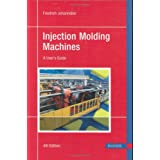 Injection Molding Machines: A User's Guide