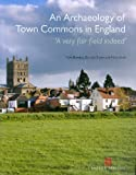An Archaeology of Town Commons in England : 'A very fair field Indeed', Bowden, Mark and Brown, Graham, 184802035X