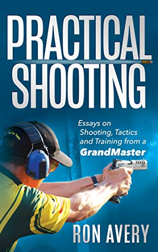 Practical Shooting: Essays on Shooting, Tactics and Training from a Grandmaster por Ron Avery