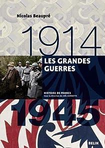 Les Grandes Guerres (1914-1945) par Beaupré