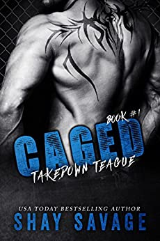 Caged: Takedown Teague by [Savage, Shay]