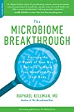 The Microbiome Breakthrough: Harness the Power of Your Gut Bacteria to Boost Your Mood and Heal Your Body