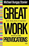 Great Work Provocations, Michael Bungay Stanier, 0978440730