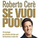 Se vuoi puoi: 10 strategie per ottenere ciò che vuoi nel business e nella vita Audiobook by Roberto Cerè Narrated by Luca Ward, Adele Pellegatta, Alberto Mancioppi