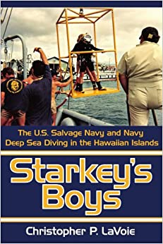 Starkey's Boys: The U.S. Salvage Navy and Navy Deep Sea Diving in the Hawaiian Islands