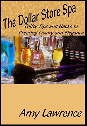 The Dollar Store Spa: Thifty Tips and Hack to Creating Luxury and Elegance Amy Explores