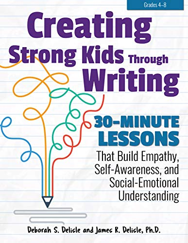 (Creating Strong Kids Through Writing: 30-Minute Lessons That Build Empathy, Self-Awareness, and Social-Emotional Understanding in Grades 4-8)