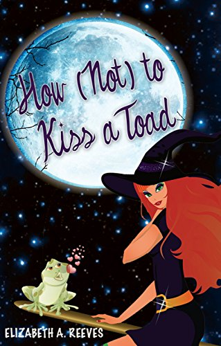 Book: How (Not) to Kiss a Toad (Cindy Eller #1) by Elizabeth A Reeves