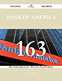 Bank of America 163 Success Secrets - 163 Most Asked Questions On Bank of America - What You Need To Know