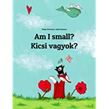 Am I small? Kicsi vagyok?: Children's Picture Book English-Hungarian (Bilingual Edition) (World Children's Book 37) (English Edition)