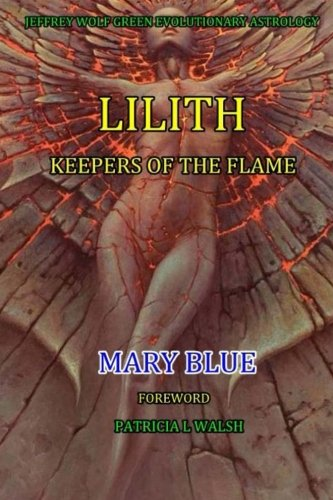 Jeffrey Wolf Green Evolutionary Astrology: Lilith:  Keepers of the Flame