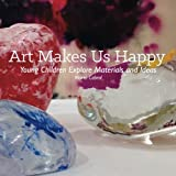 Art Makes Us Happy: Young Children Explore Materials and Ideas