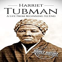 Harriet Tubman: A Life from Beginning to End Audiobook by Hourly History Narrated by Sean Tivenan