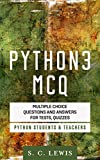 Python 3 MCQ - Multiple Choice Questions n Answers for Tests, Quizzes - Python Students & Teachers: Python3 Programming Jobs QA (Python 3 Beginners Guide Book 2)