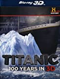 Titanic: 100 Years In 3D [Blu-ray]
