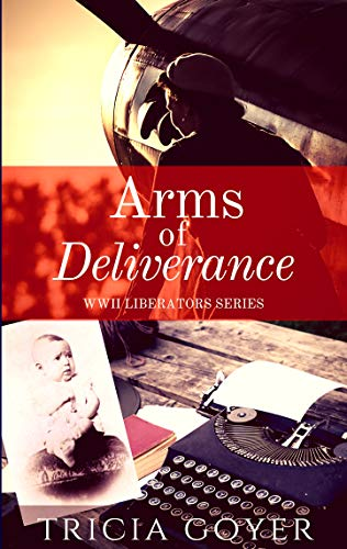 Arms of Deliverance: A Story of Promise (Liberator Series Book 3) by [Goyer, Tricia]