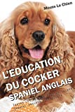 L'EDUCATION DU COCKER SPANIEL ANGLAIS: Toutes les astuces pour un Cocker Spaniel Anglais bien éduqué