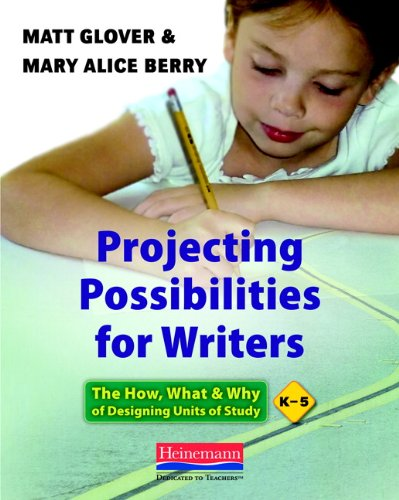 Projecting Possibilities for Writers: The How, What, and Why of Designing Units of Study, K-5