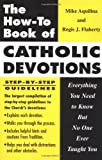 The How-to Book of Catholic Devotions: Everything You Need to Know But No One Ever Taught You