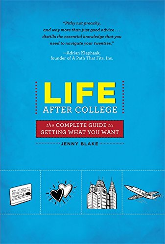 Life After College: The Complete Guide to Getting What You Want [Jenny Blake] (Tapa Blanda)