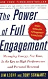 The Power of Full Engagement: Managing Energy, Not Time, Is the Key to High Performance and Personal Renewal by Jim Loehr (Dec 21 2004)