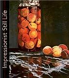 Impressionist Still Life, Eliza E. Rathbone and George M. Shackelford, 0810906139