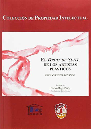 El droit de suite de los artistas plásticos (Propiedad intelectual) por Vicente Domingo, Elena M.,Rogel Vide, Carlos