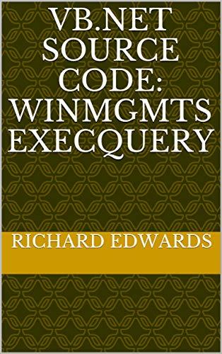 VB Net Source Code: Winmgmts ExecQuery eBook: Richard Edwards