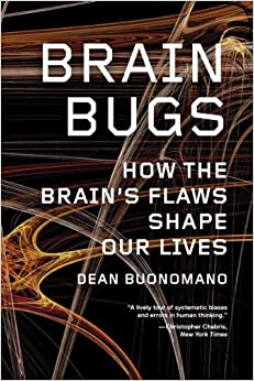 brain-bugs-how-the-brain-s-flaws-shape-our-lives
