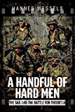 A Handful of Hard Men: The SAS and the Battle for