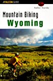 Mountain Biking Wyoming (State Mountain Biking Series)