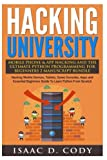 Hacking University Mobile Phone and App Hacking And The Ultimate Python Programming For Beginners: Hacking Mobile Devices, Tablets, Game Consoles, Apps ... Scratch (Hacking Freedom and Data Driven)